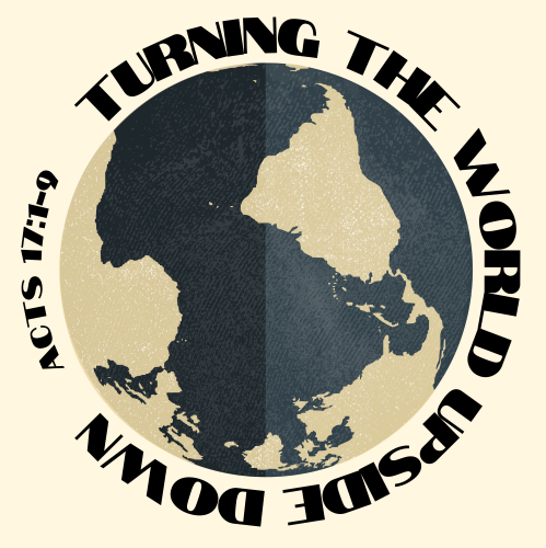 2021 Theme – Turning the World Upside Down (Acts 17:1-9)